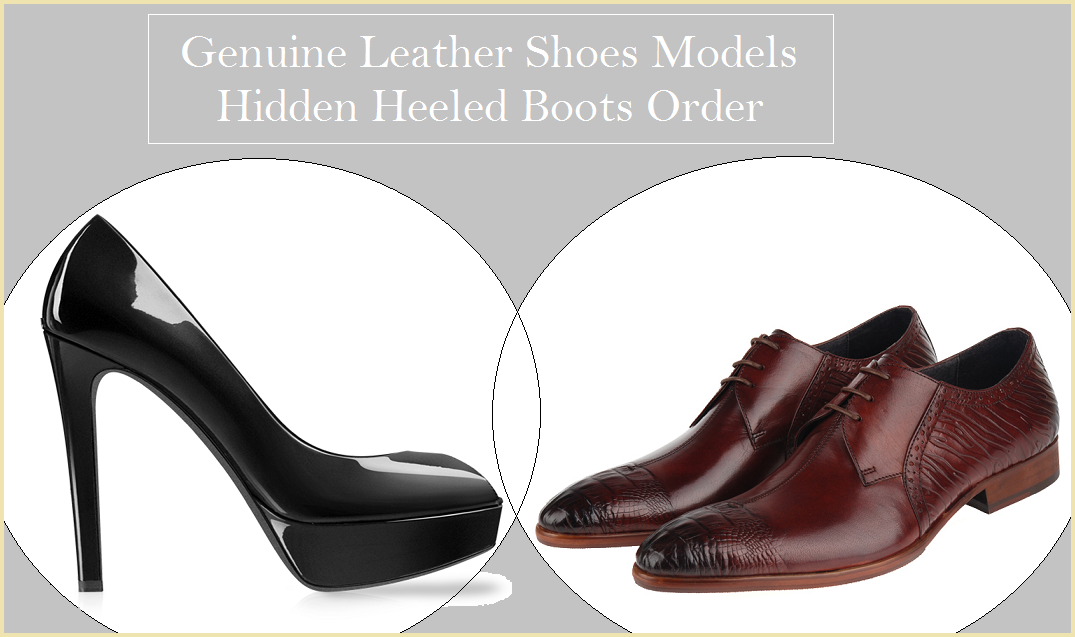 Genuine Leather Shoes Models – Hidden Heeled Boots Order