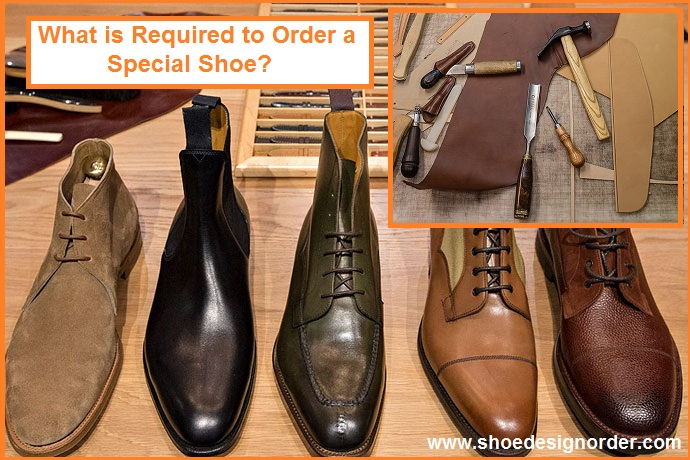 What is Required to Order a Special Shoe?