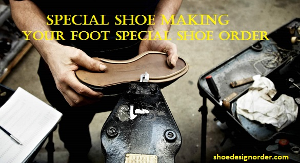 Special Shoe Making – Your Foot Special Shoe Order